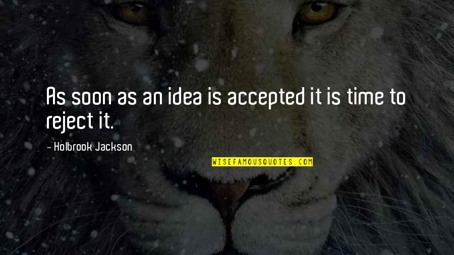 Holbrook Jackson Quotes By Holbrook Jackson: As soon as an idea is accepted it