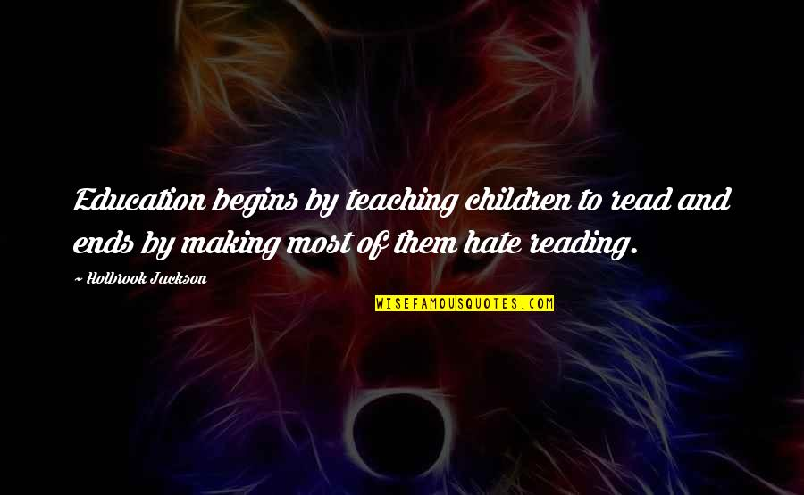 Holbrook Jackson Quotes By Holbrook Jackson: Education begins by teaching children to read and