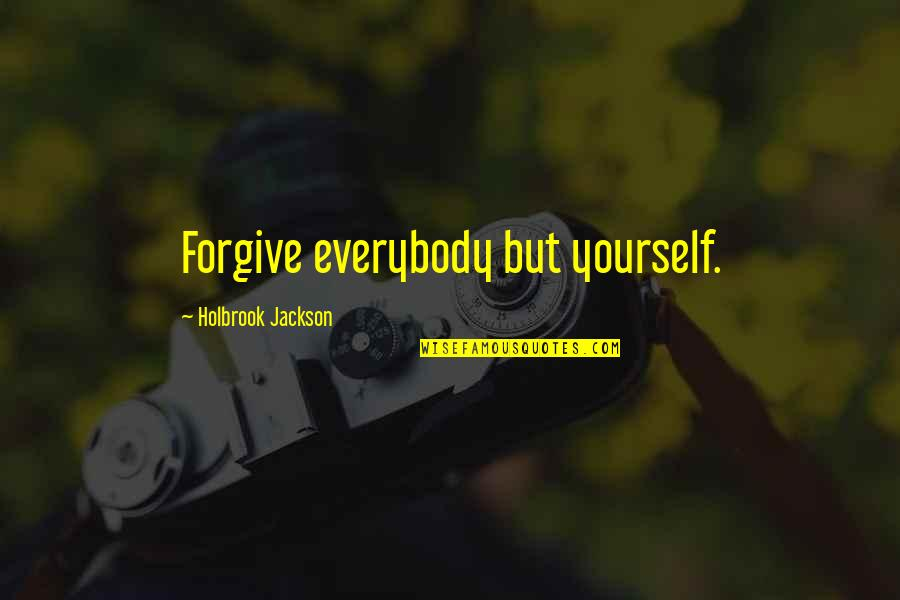 Holbrook Jackson Quotes By Holbrook Jackson: Forgive everybody but yourself.