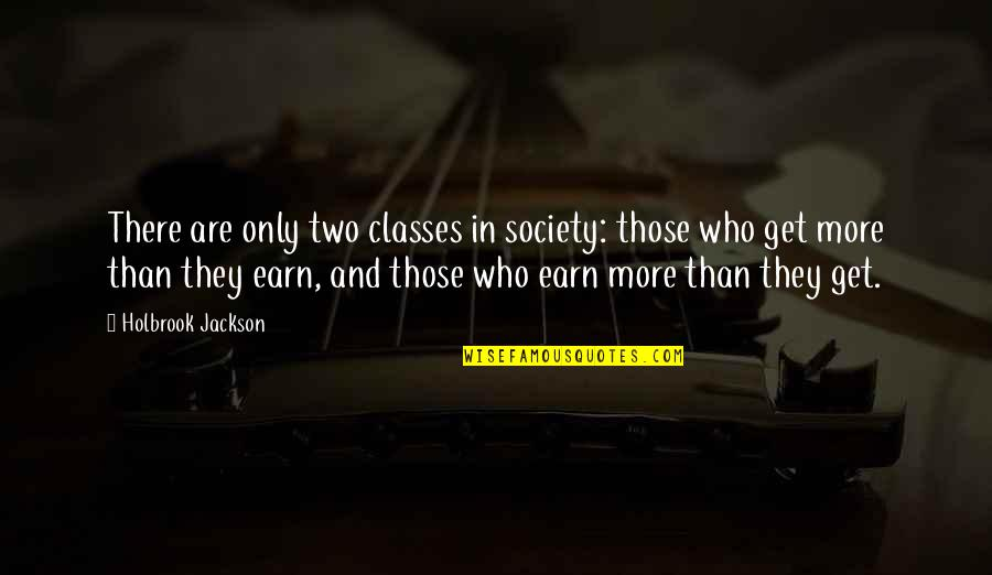 Holbrook Jackson Quotes By Holbrook Jackson: There are only two classes in society: those