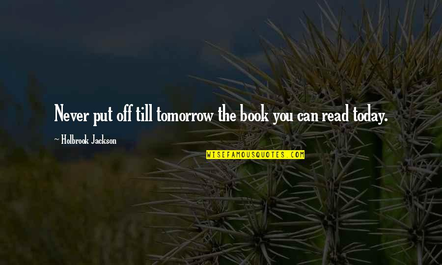 Holbrook Jackson Quotes By Holbrook Jackson: Never put off till tomorrow the book you