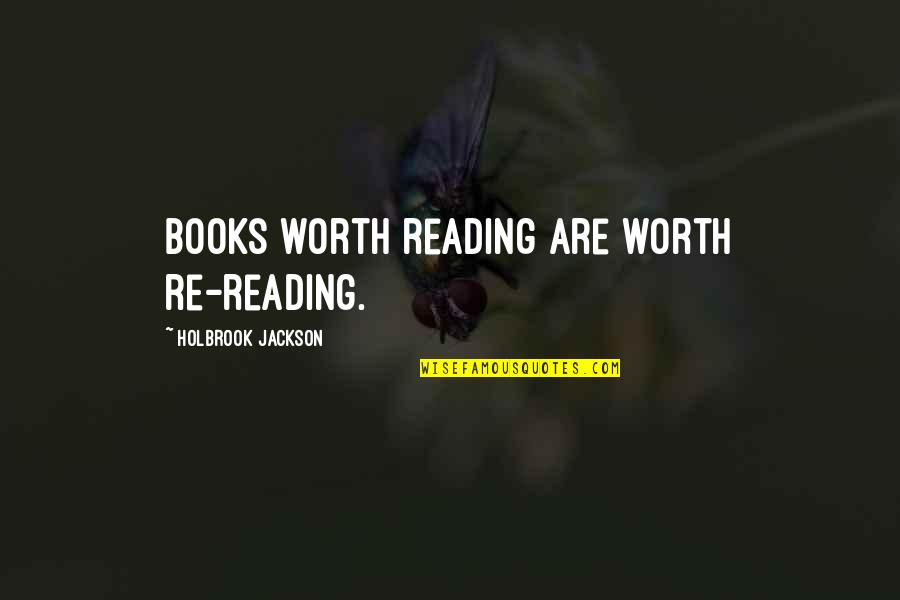Holbrook Jackson Quotes By Holbrook Jackson: Books worth reading are worth re-reading.