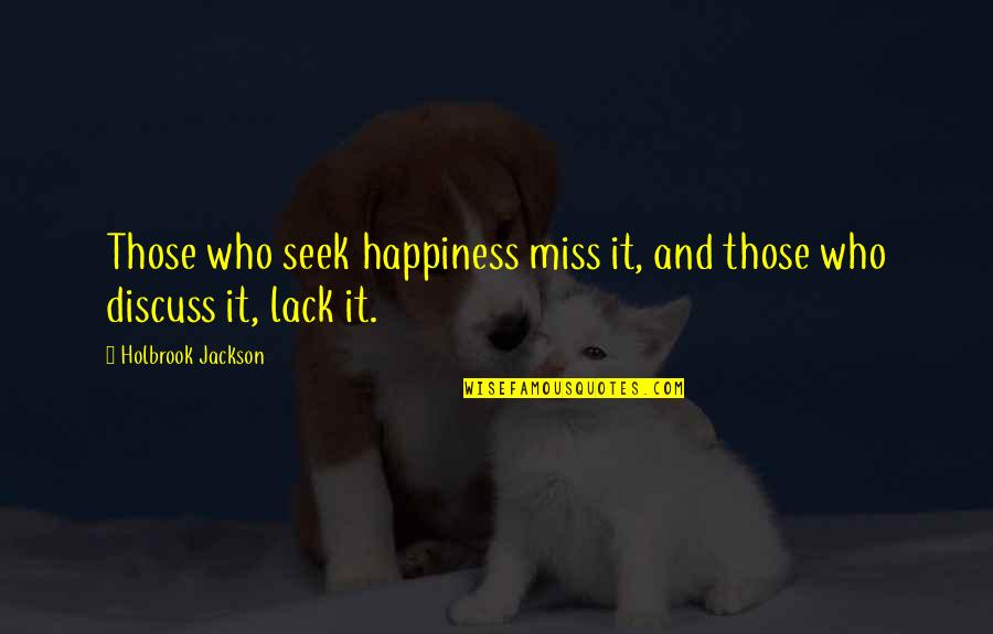 Holbrook Jackson Quotes By Holbrook Jackson: Those who seek happiness miss it, and those