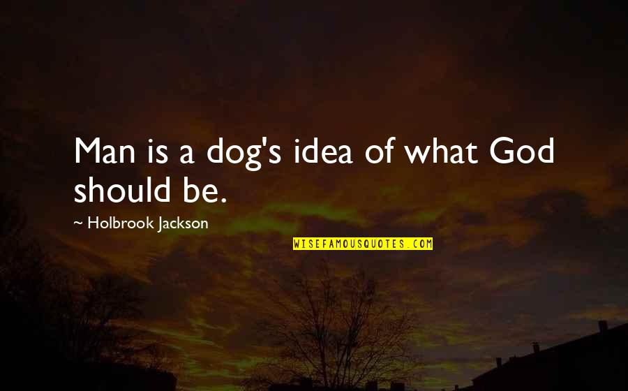 Holbrook Jackson Quotes By Holbrook Jackson: Man is a dog's idea of what God