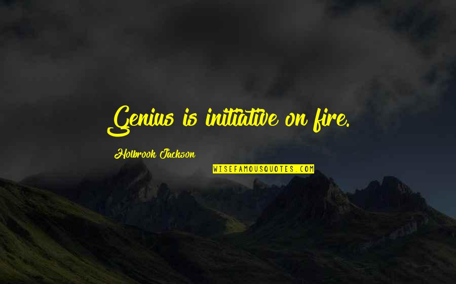 Holbrook Jackson Quotes By Holbrook Jackson: Genius is initiative on fire.