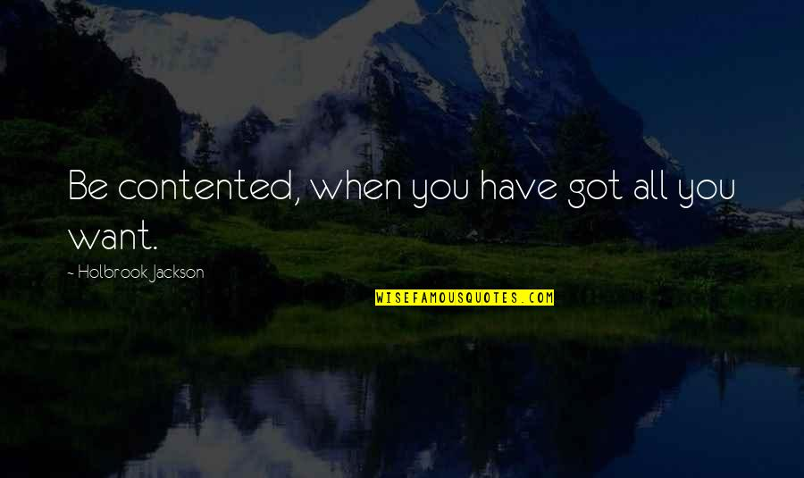Holbrook Jackson Quotes By Holbrook Jackson: Be contented, when you have got all you