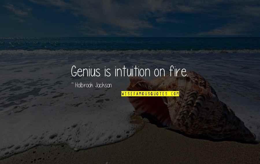 Holbrook Jackson Quotes By Holbrook Jackson: Genius is intuition on fire.