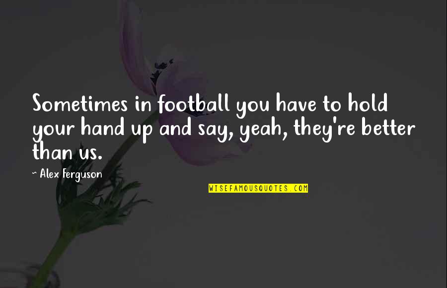 Hold In Your Hand Quotes By Alex Ferguson: Sometimes in football you have to hold your