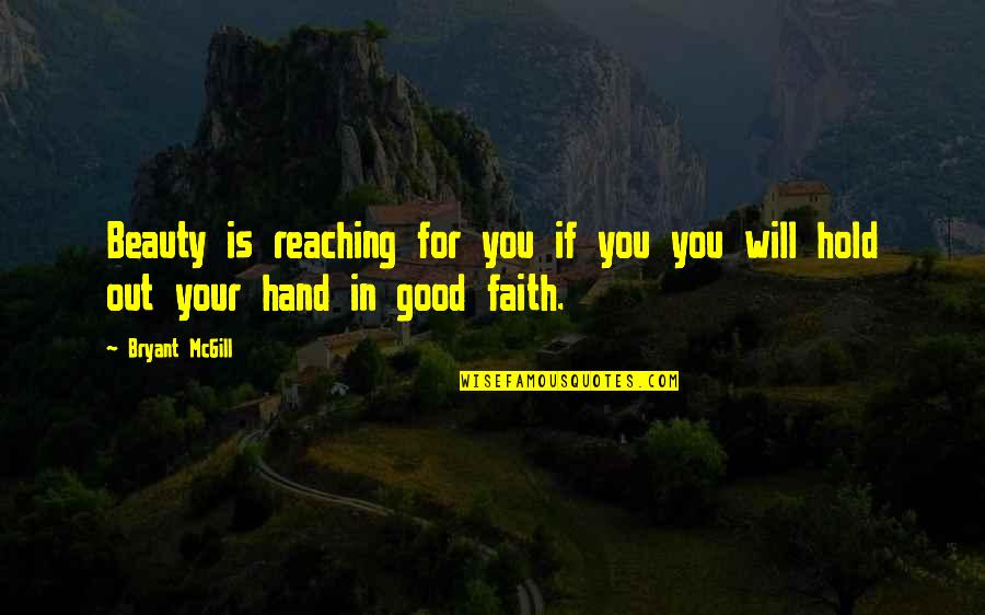 Hold In Your Hand Quotes By Bryant McGill: Beauty is reaching for you if you you