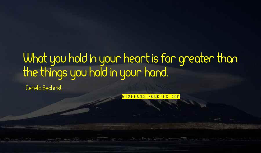 Hold In Your Hand Quotes By Cerella Sechrist: What you hold in your heart is far