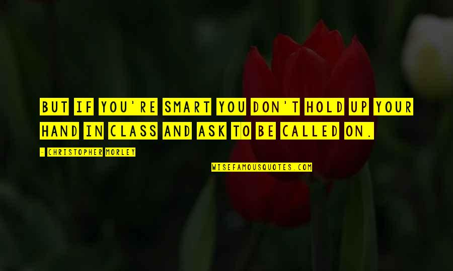 Hold In Your Hand Quotes By Christopher Morley: But if you're smart you don't hold up
