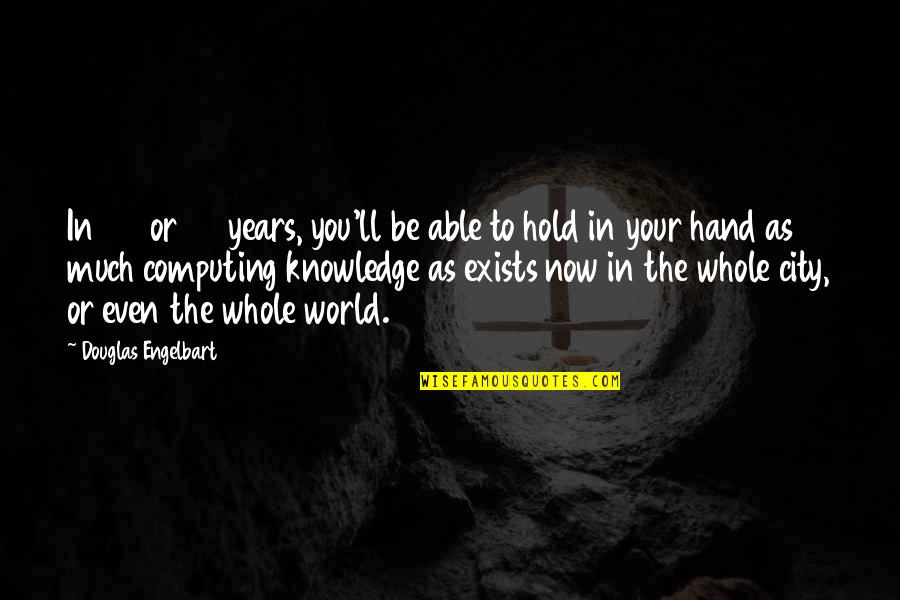 Hold In Your Hand Quotes By Douglas Engelbart: In 20 or 30 years, you'll be able