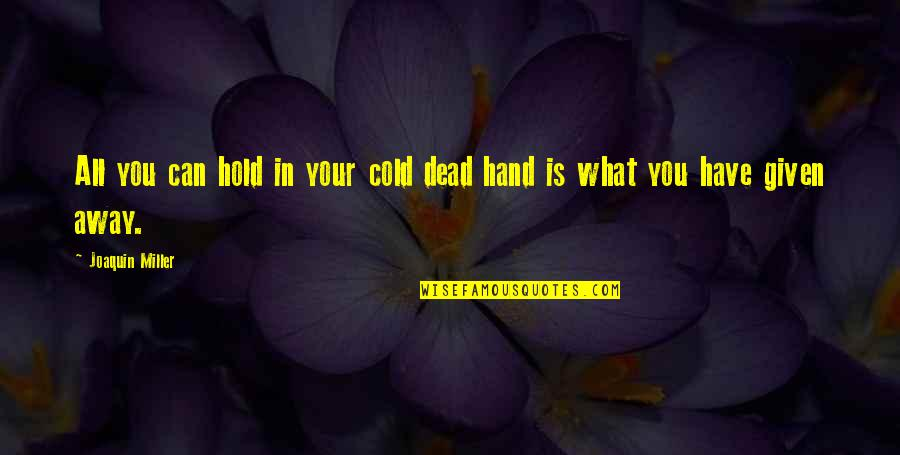 Hold In Your Hand Quotes By Joaquin Miller: All you can hold in your cold dead