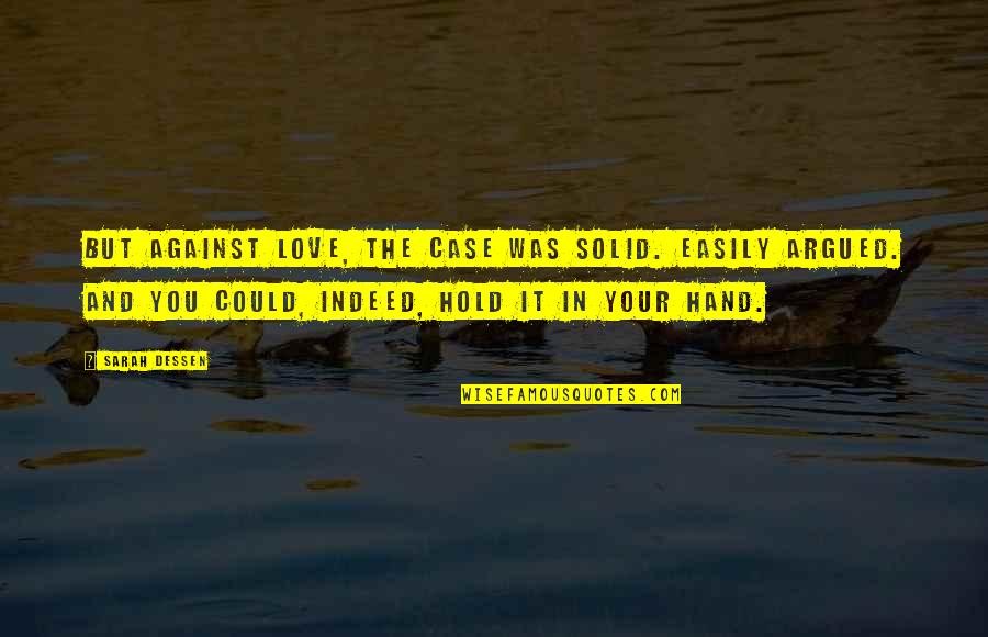 Hold In Your Hand Quotes By Sarah Dessen: But against love, the case was solid. Easily