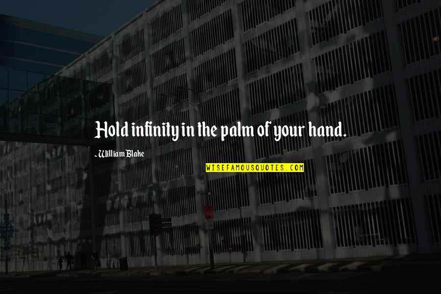 Hold In Your Hand Quotes By William Blake: Hold infinity in the palm of your hand.