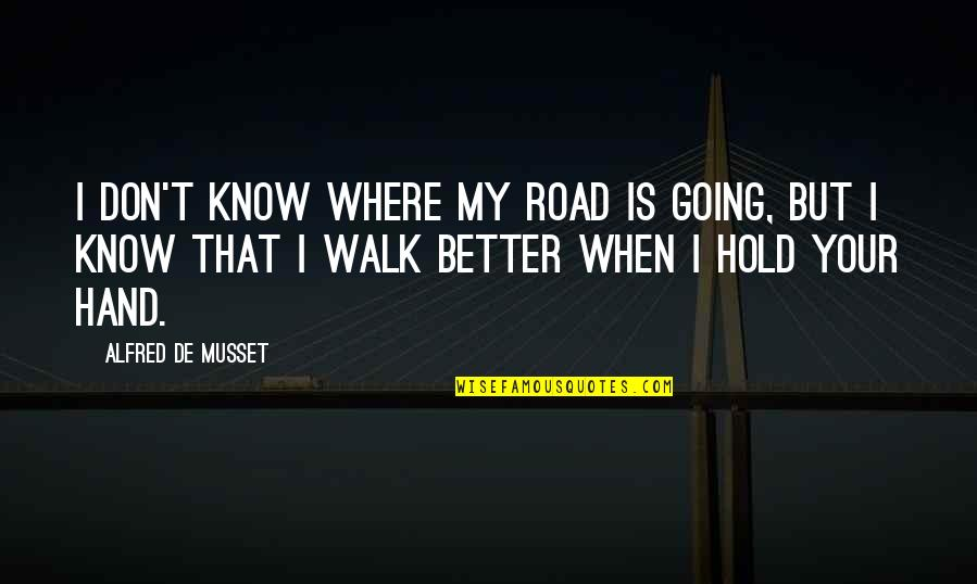 Hold My Hand Quotes By Alfred De Musset: I don't know where my road is going,