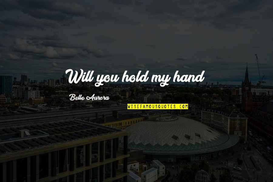 Hold My Hand Quotes By Belle Aurora: Will you hold my hand?