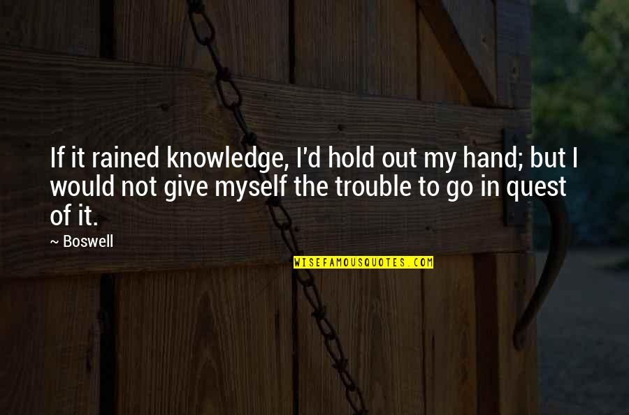 Hold My Hand Quotes By Boswell: If it rained knowledge, I'd hold out my