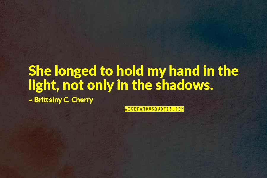 Hold My Hand Quotes By Brittainy C. Cherry: She longed to hold my hand in the