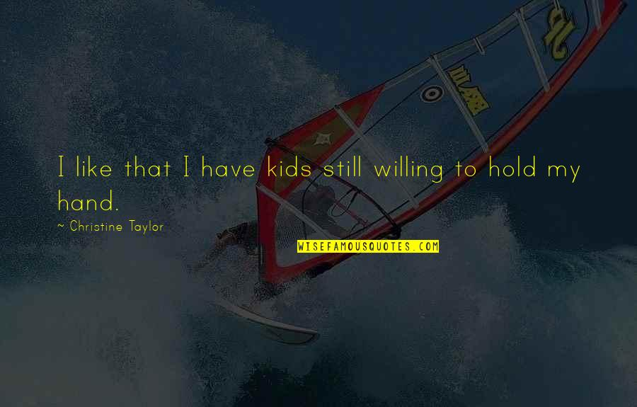 Hold My Hand Quotes By Christine Taylor: I like that I have kids still willing