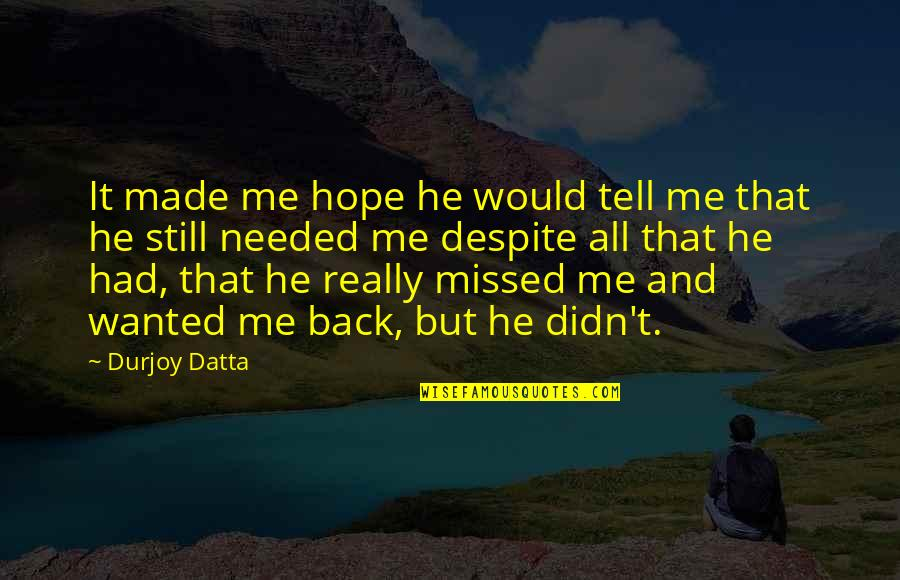 Hold My Hand Quotes By Durjoy Datta: It made me hope he would tell me