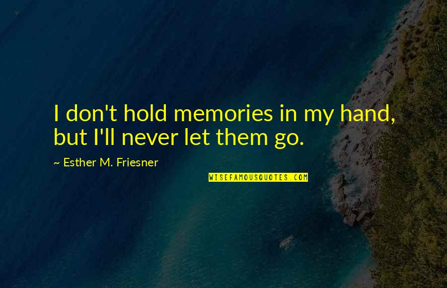 Hold My Hand Quotes By Esther M. Friesner: I don't hold memories in my hand, but