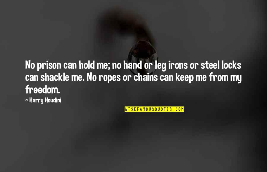 Hold My Hand Quotes By Harry Houdini: No prison can hold me; no hand or