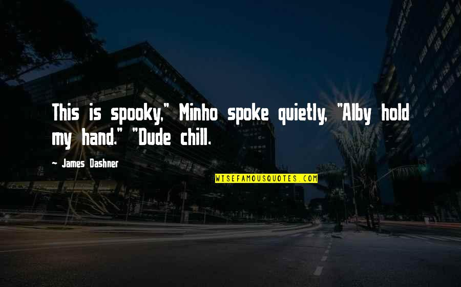 "Hold My Hand Quotes By James Dashner: This is spooky,"" Minho spoke quietly, ""Alby hold"