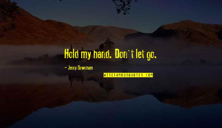 Hold My Hand Quotes By Jenny Downham: Hold my hand. Don't let go.