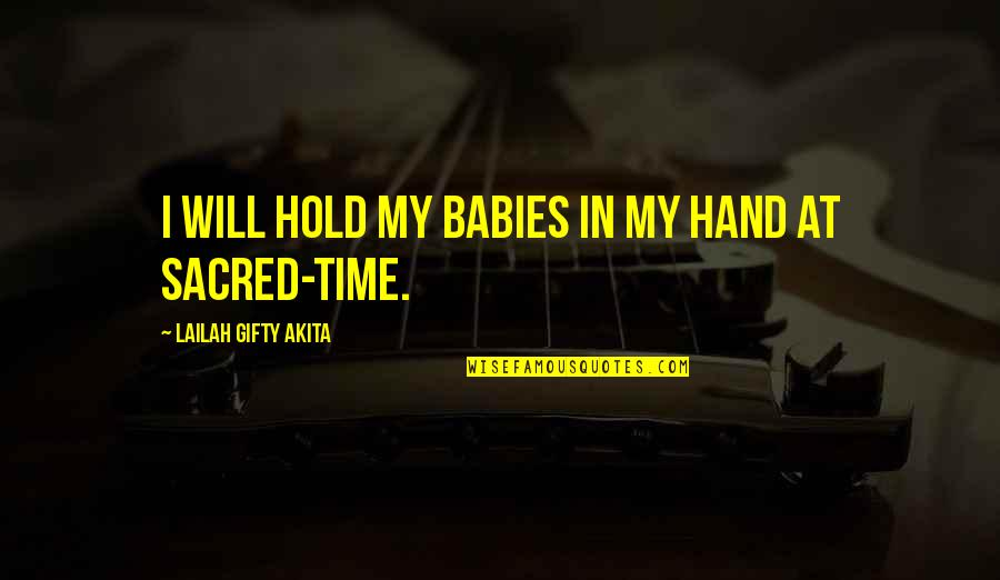 Hold My Hand Quotes By Lailah Gifty Akita: I will hold my babies in my hand