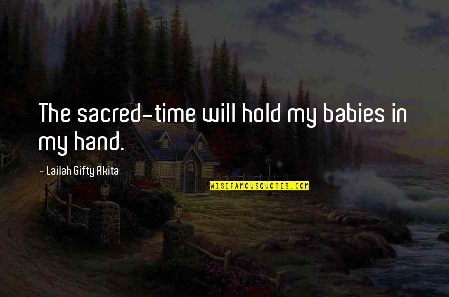 Hold My Hand Quotes By Lailah Gifty Akita: The sacred-time will hold my babies in my