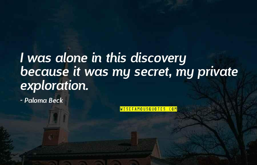 Hold My Hand Quotes By Paloma Beck: I was alone in this discovery because it