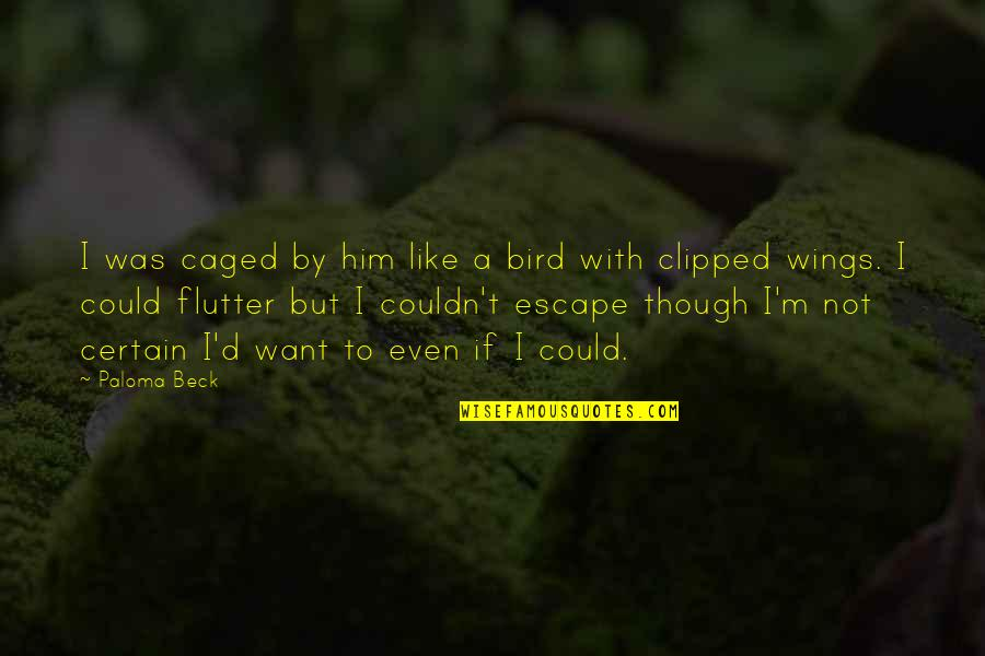 Hold My Hand Quotes By Paloma Beck: I was caged by him like a bird