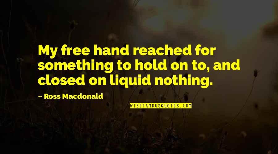 Hold My Hand Quotes By Ross Macdonald: My free hand reached for something to hold