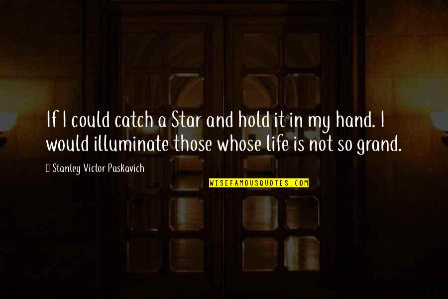 Hold My Hand Quotes By Stanley Victor Paskavich: If I could catch a Star and hold