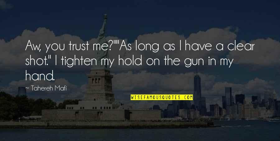 "Hold My Hand Quotes By Tahereh Mafi: Aw, you trust me?""""As long as I have"