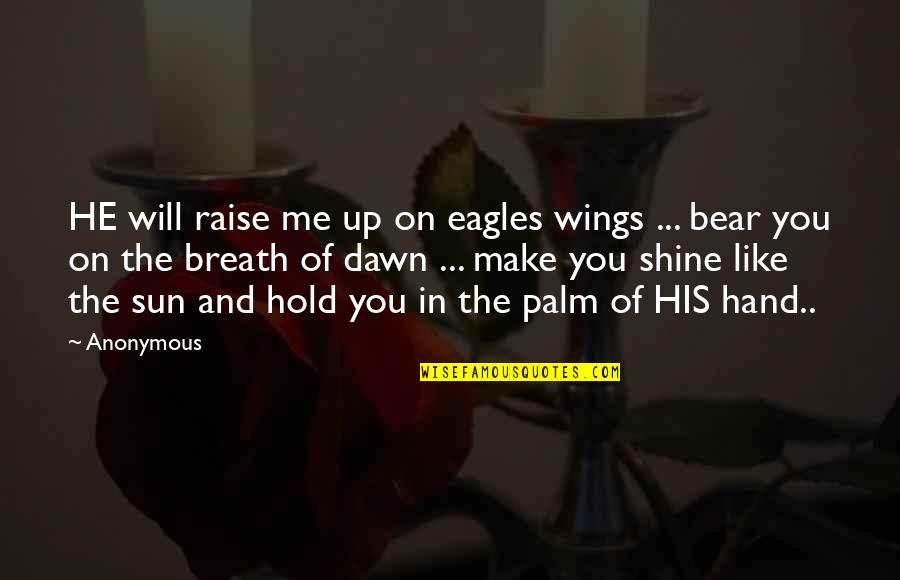 Hold On Me Quotes By Anonymous: HE will raise me up on eagles wings