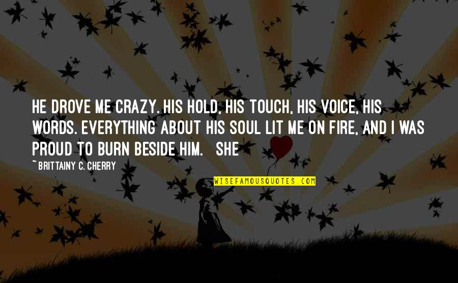 Hold On Me Quotes By Brittainy C. Cherry: He drove me crazy. His hold, his touch,