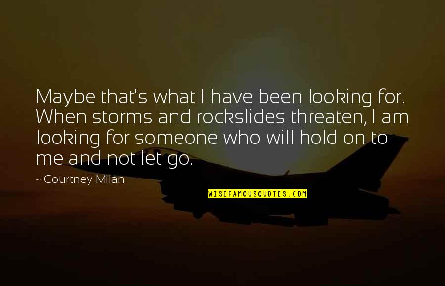 Hold On Me Quotes By Courtney Milan: Maybe that's what I have been looking for.