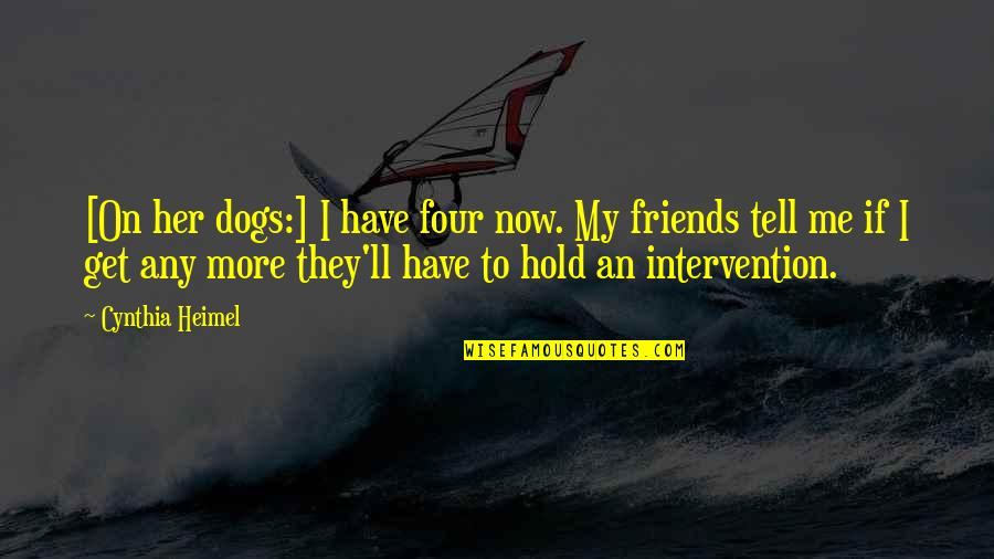 Hold On Me Quotes By Cynthia Heimel: [On her dogs:] I have four now. My