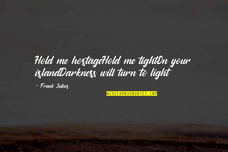 Hold On Me Quotes By Frank Julius: Hold me hostageHold me tightOn your islandDarkness will