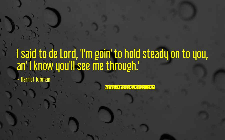 Hold On Me Quotes By Harriet Tubman: I said to de Lord, 'I'm goin' to