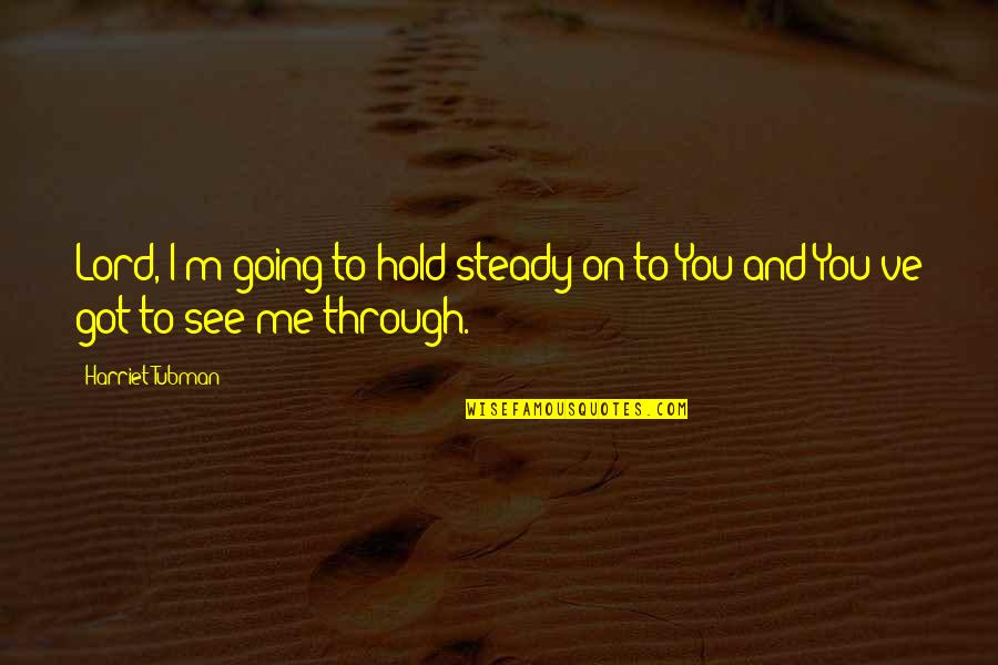 Hold On Me Quotes By Harriet Tubman: Lord, I'm going to hold steady on to