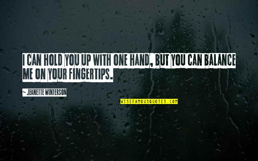 Hold On Me Quotes By Jeanette Winterson: I can hold you up with one hand,