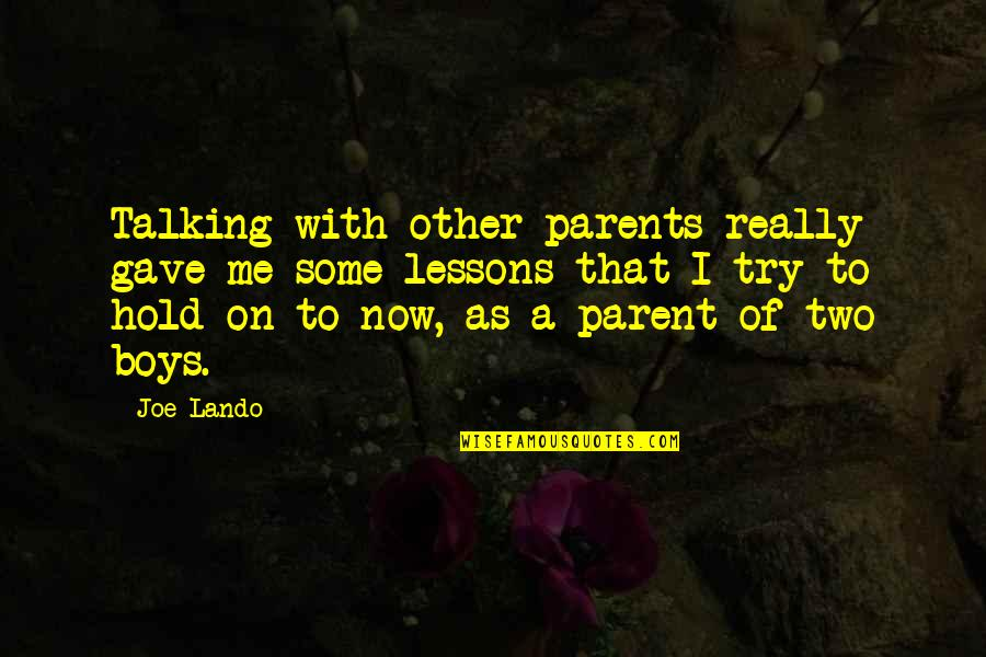 Hold On Me Quotes By Joe Lando: Talking with other parents really gave me some