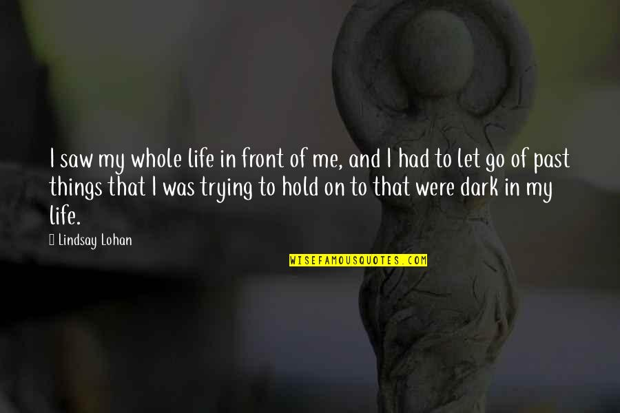 Hold On Me Quotes By Lindsay Lohan: I saw my whole life in front of