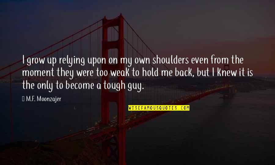 Hold On Me Quotes By M.F. Moonzajer: I grow up relying upon on my own