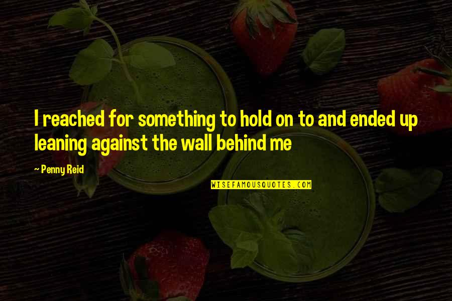 Hold On Me Quotes By Penny Reid: I reached for something to hold on to