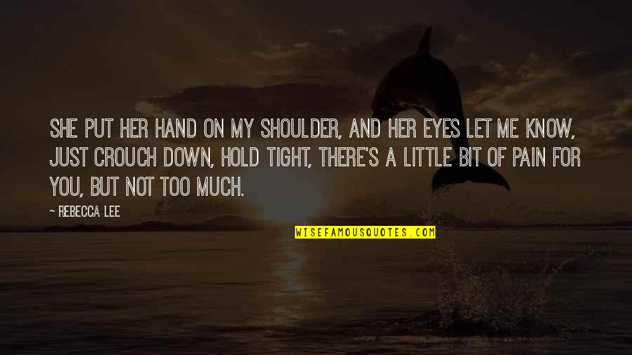 Hold On Me Quotes By Rebecca Lee: She put her hand on my shoulder, and