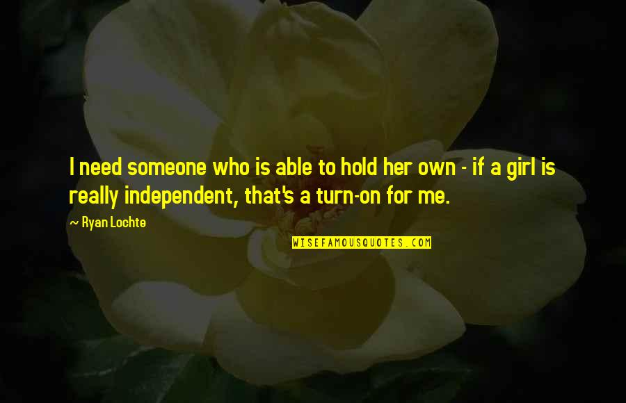 Hold On Me Quotes By Ryan Lochte: I need someone who is able to hold
